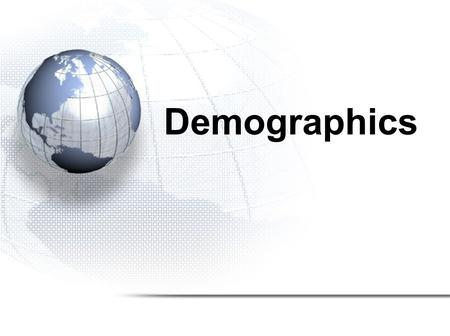 Demographics. Demographics – Lesson Goals 1.Understand concepts relating to demography 2.Understand population trends in Canada and around the world 3.Global.
