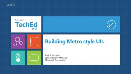 Building Metro style UIs Paul Gusmorino Lead Program Manager Microsoft Corporation DEV354.