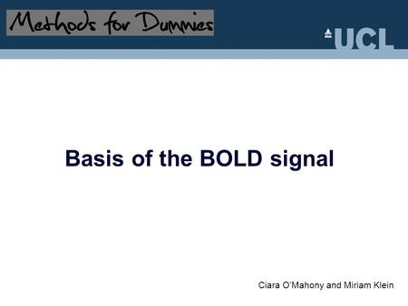 Basis of the BOLD signal Ciara O'Mahony and Miriam Klein.
