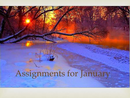 Assignments for January.  Quiet Reading Vocabulary: Notebook check, Friday, 1/9 4 Words (well done) for a score of 3. 2 additional words (6 total), your.