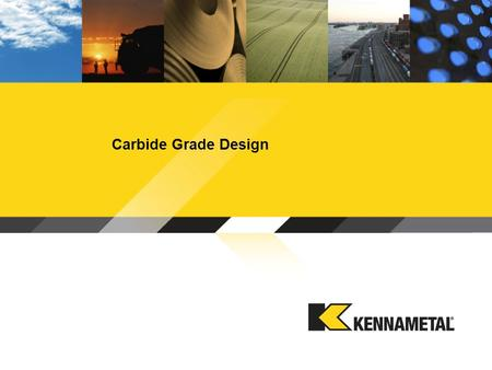 Carbide Grade Design. © 2010 Kennametal Inc. l All rights reserved. l Proprietary and Confidential l 1 of 47 FEED, DOC, Interruptions (Fracture Resistance)