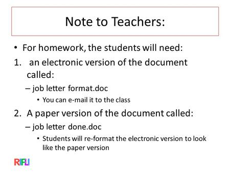 Note to Teachers: For homework, the students will need: 1. an electronic version of the document called: – job letter format.doc You can e-mail it to the.