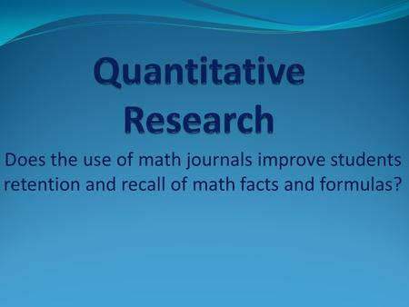 Does the use of math journals improve students retention and recall of math facts and formulas?