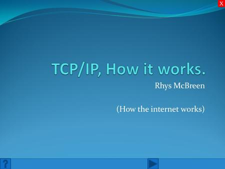 Rhys McBreen (How the internet works) X. Contents The Layers and what they do IP Addressing X.