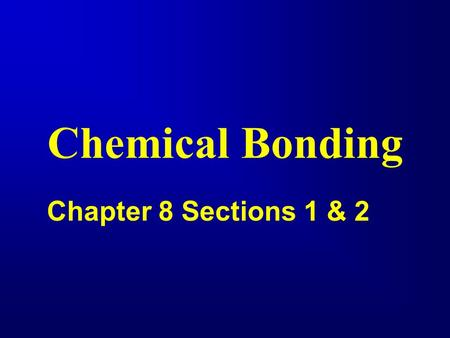 Chemical Bonding Chapter 8 Sections 1 & 2. A chemical bond is: a force of attraction between any two atoms in a compound. Bonding between atoms occurs.