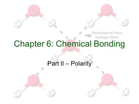 Chapter 6: Chemical Bonding Part II – Polarity. How to use this PowerPoint Hi students, You are to look at each slide. If there is a picture or figure,