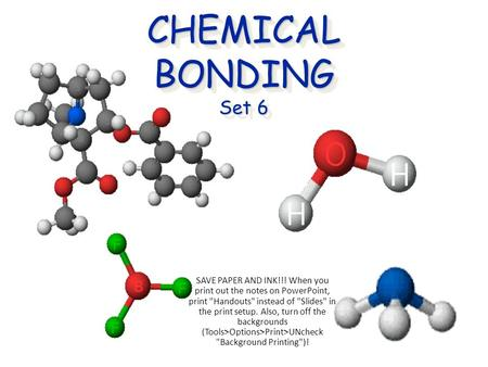 CHEMICAL BONDING Set 6 Cocaine SAVE PAPER AND INK!!! When you print out the notes on PowerPoint, print Handouts instead of Slides in the print setup.