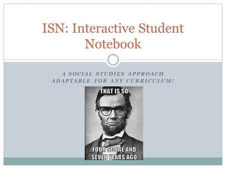 A SOCIAL STUDIES APPROACH ADAPTABLE FOR ANY CURRICULUM! ISN: Interactive Student Notebook.
