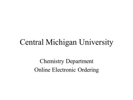 Central Michigan University Chemistry Department Online Electronic Ordering.