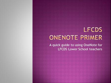 A quick guide to using OneNote for LFCDS Lower School teachers.