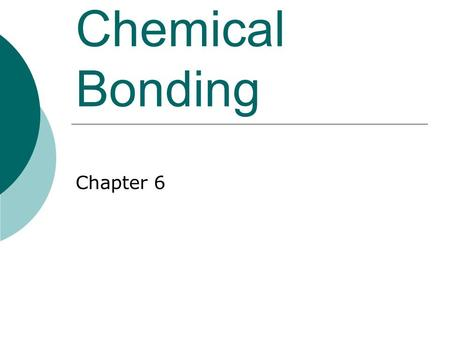 Chemical Bonding Chapter 6.
