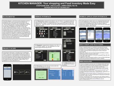 Printed by www.postersession.com KITCHEN MANAGER: Your <strong>shopping</strong> and Food Inventory Made Easy STEPHANIE AHN, LINA ALAOUI, JAMES DEEN, FEI YE GEORGIA INSTITUTE.