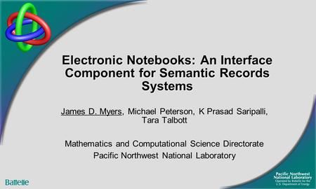 Electronic Notebooks: An Interface Component for Semantic Records Systems James D. Myers, Michael Peterson, K Prasad Saripalli, Tara Talbott Mathematics.