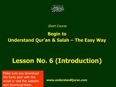 Short Course Begin to Understand Qur'an & Salah – The Easy Way Lesson No. 6 (Introduction) www.understandQuran.com www.understandQuran.com Make sure you.