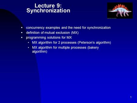 1 Lecture 9: Synchronization  concurrency examples and the need for synchronization  definition of mutual exclusion (MX)  programming solutions for.