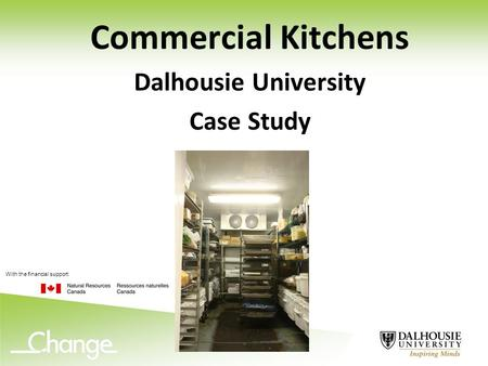 Commercial Kitchens Dalhousie University Case Study With the financial support: