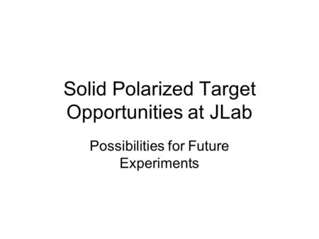 Solid Polarized Target Opportunities at JLab Possibilities for Future Experiments.