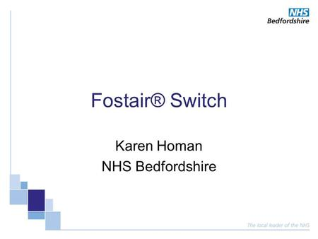 Fostair® Switch Karen Homan NHS Bedfordshire. Fostair® Switch Why the switch? Supporting information Considerations / limitations How have we tackled.