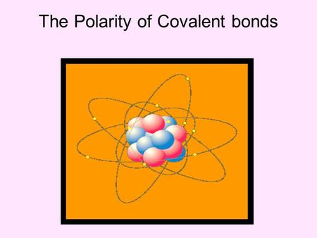 The Polarity of Covalent bonds