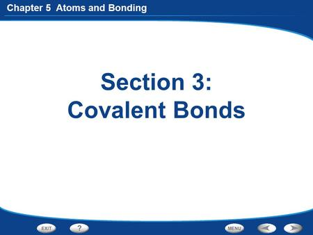 Chapter 5 Atoms and Bonding Section 3: Covalent Bonds.