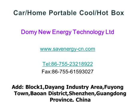 Domy New Energy Technology Ltd www.savenergy-cn.com Tel:86-755-23218922 Fax:86-755-61593027 Add: Block1,Dayang Industry Area,Fuyong Town,Baoan District,Shenzhen,Guangdong.