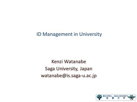 ID Management in University ID Management in University Kenzi Watanabe Saga University, Japan