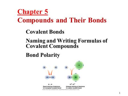 1 Covalent Bonds Naming and Writing Formulas of Covalent Compounds Bond Polarity Chapter 5 Chapter 5 Compounds and Their Bonds.