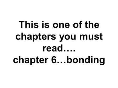 This is one of the chapters you must read…. chapter 6…bonding.