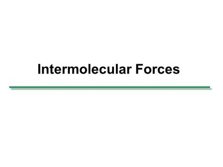 Intermolecular Forces. Bonding Ionic Covalent Polar covalent.