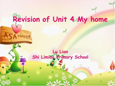 Revision of Unit 4 My home Lu Lian Shi Limiao Primary School.