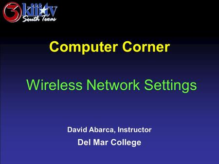David Abarca, Instructor Del Mar College Computer Corner Wireless Network Settings.