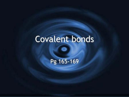 Covalent bonds Pg 165-169. Covalent Bonds G Nonmetals with high ionization energies do not tend to form ionic bonds (transfer of electrons) G Instead.