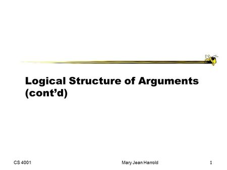 CS 4001Mary Jean Harrold 1 Logical Structure of Arguments (cont'd)