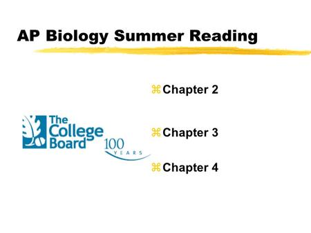 AP Biology Summer Reading zChapter 2 zChapter 3 zChapter 4.
