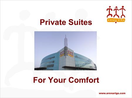 For Your Comfort Private Suites. Arena Riga The multifunctional sports and recreation venue Arena Riga is one of the largest and most significant construction.