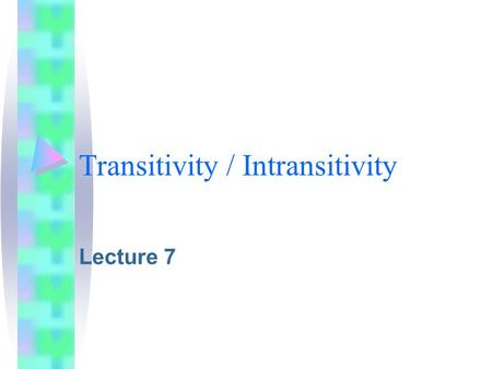 Transitivity / Intransitivity Lecture 7. (IN)TRANSITIVITY is a category of the VERB Verbs which require an OBJECT are called TRANSITIVE verbs. My son.