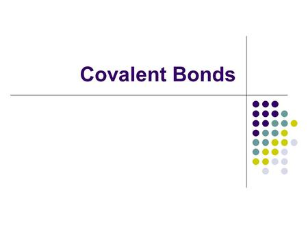 Covalent Bonds. Form when two or more non-metal atoms SHARE electrons. There is no transfer of electrons.
