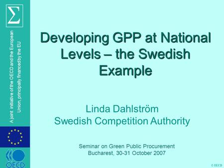 © OECD A joint initiative of the OECD and the European Union, principally financed by the EU Developing GPP at National Levels – the Swedish Example Linda.