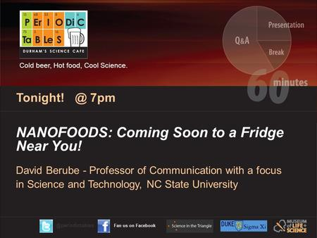 NANOFOODS: Coming Soon to a Fridge Near You! David Berube - Professor of Communication with a focus in Science and Technology, NC State University Tonight!
