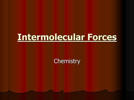 Intermolecular Forces Chemistry. The forces of attraction between molecules The forces of attraction between molecules Vary in strength but are generally.