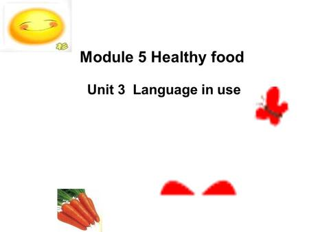 Module 5 Healthy food Unit 3 Language in use 1. There are some______ (西红柿) on the desk. 2. ___________( 蔬菜 ) are good for us. 3. Have you got any__________(