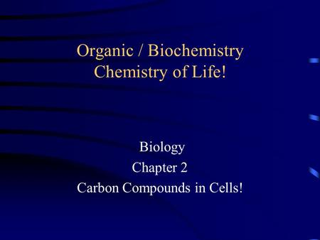 Organic / Biochemistry Chemistry of Life! Biology Chapter 2 Carbon Compounds in Cells!