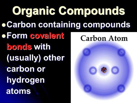 Organic Compounds Carbon containing compounds Carbon containing compounds Form covalent Form covalent <strong>bonds</strong> with (usually) other carbon or hydrogen atoms.
