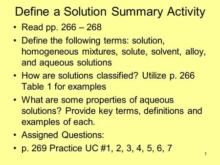 Define a Solution Summary Activity Read pp. 266 – 268 Define the following terms: solution, homogeneous mixtures, solute, solvent, alloy, and aqueous.