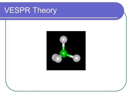 VESPR Theory. VSEPR Theory VSEPR Theory (Valence Shell Electron Pair Repulsion Theory) A model for describing the shapes of molecules whose main postulate.