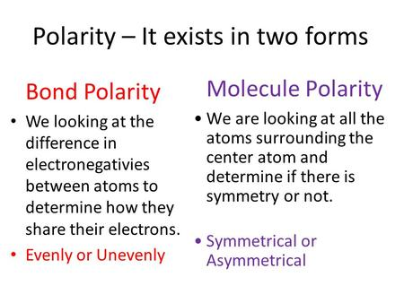 Polarity – It exists in two forms Bond Polarity We looking at the difference in electronegativies between atoms to determine how they share their electrons.