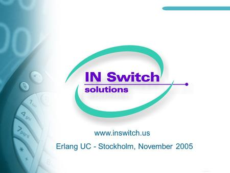 Www.inswitch.us Erlang UC - Stockholm, November 2005.