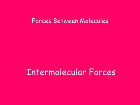Intermolecular Forces Forces Between Molecules. Why are intermolecular forces important? They determine the phase of a substance at room temperature.