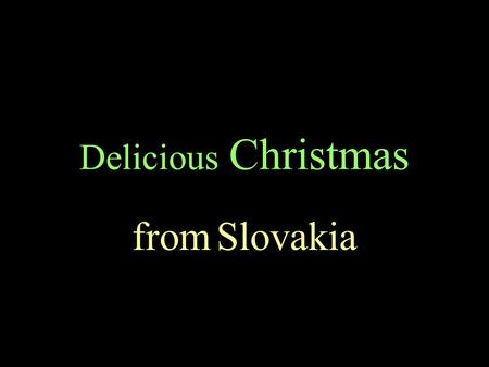 Delicious Christmas from Slovakia DIFFERENT regions, different ethnicities, and different religions in Slovakia traditionally had different Christmas.