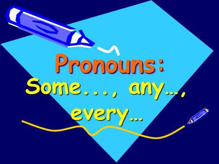 Pronouns:Pronouns: Some..., any…, every…. Some…. I have got some money!!! some We use some in positive sentences: I'm going to buy some clothes There.